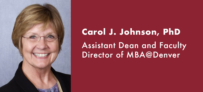 Carol J. Johnson, PhD Assistant Dean and Faculty Director of MBA@Denver